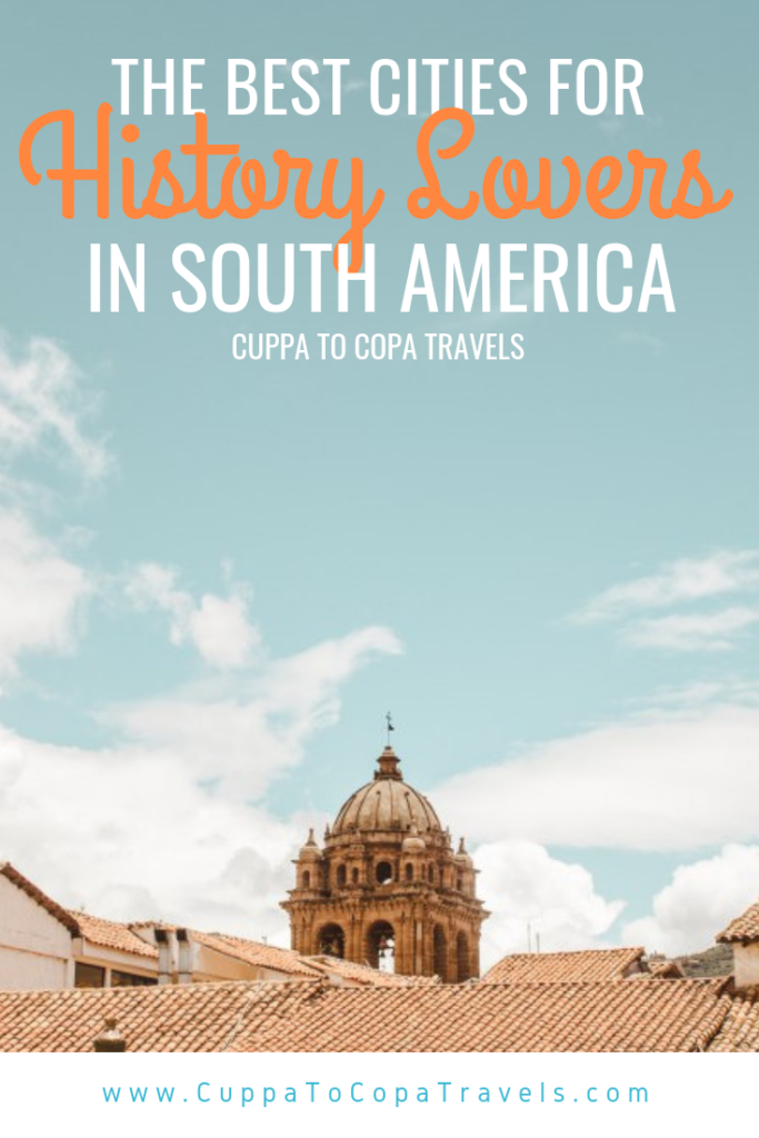 The best cities for history lovers in South America | Latin America travel guides by Cuppa to Copa Travels